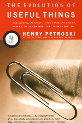 The Evolution of Useful Things - Henry Petroski