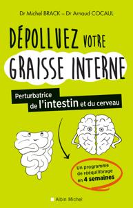 Dépolluez votre graisse interne - Docteur Michel Brack & Docteur Arnaud Cocaul pdf download