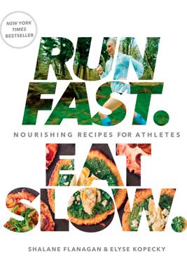 Run Fast. Eat Slow. - Shalane Flanagan & Elyse Kopecky