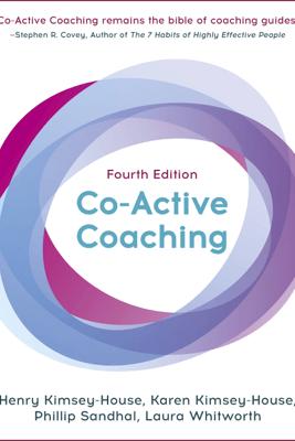Co-Active Coaching, Fourth Edition - Henry Kimsey-House, Karen Kimsey-House, Phillip Sandhal & Laura Whitworth
