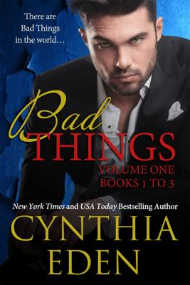 Bad Things Volume One - Cynthia Eden
