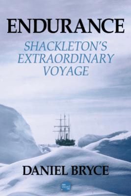 Endurance: Shackleton's Extraordinary Voyage - Daniel Bryce