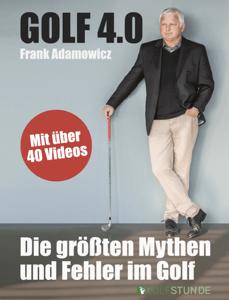 Golf 4.0 - Die größten Mythen und Fehler im Golf - Frank Adamowicz pdf download