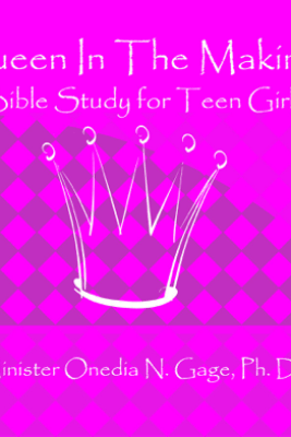 Queen in the Making: 30 Week Bible Study for Teen Girls - ONEDIA NICOLE GAGE