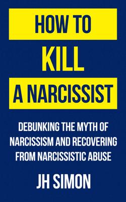 How To Kill A Narcissist - J.H. Simon pdf download
