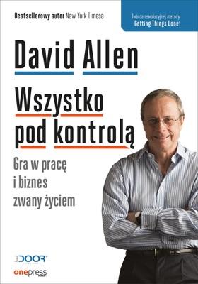 Wszystko pod kontrolą. Gra w pracę i biznes zwany życiem - David Allen pdf download