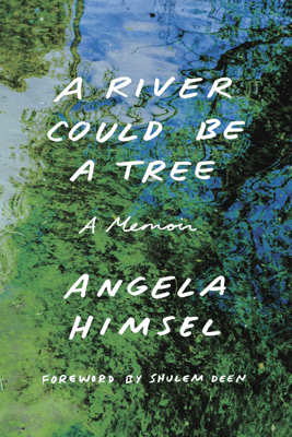 A River Could Be a Tree - Angela Himsel