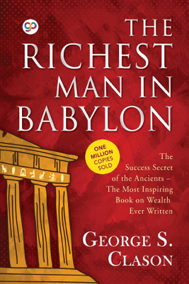 The Richest Man in Babylon by George S. Clason - George S. Clason & GP Editors