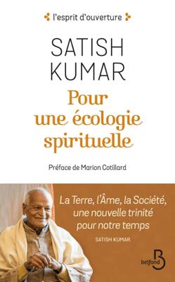 Pour une écologie spirituelle : La Terre, l'Âme, la Société, une nouvelle trinité pour notre temps - Satish Kumar pdf download
