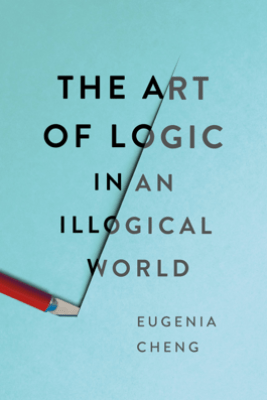 The Art of Logic in an Illogical World - Eugenia Cheng