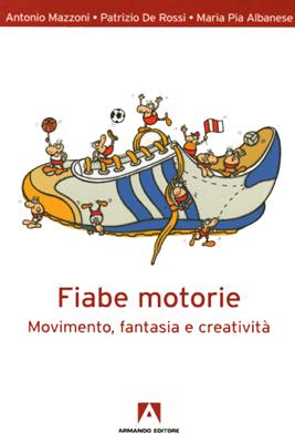 Fiabe motorie - Antonio Mazzoni, Maria Pia Albanese & Patrizio De Rossi pdf download