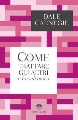 Come trattare gli altri e farseli amici - Dale Carnegie pdf download