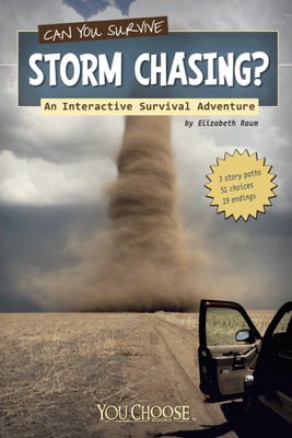 You Choose: Can You Survive Storm Chasing? - Elizabeth Raum