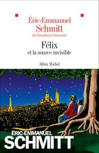 Félix et la source invisible - Éric-Emmanuel Schmitt pdf download