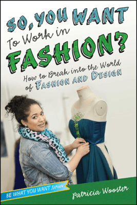 So, You Want to Work in Fashion? - Patricia Wooster