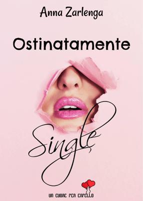 Ostinatamente single (Un cuore per capello) - Anna Zarlenga pdf download