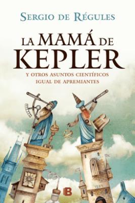 La mamá de Kepler - Sergio de Régules