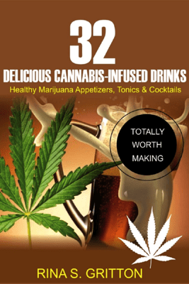 32 Delicious Cannabis-Infused Drinks - Rina S. Gritton