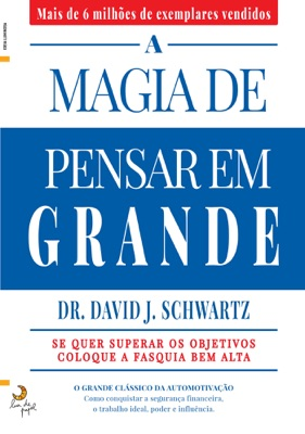 A Magia de Pensar em Grande - David J. Schwartz pdf download