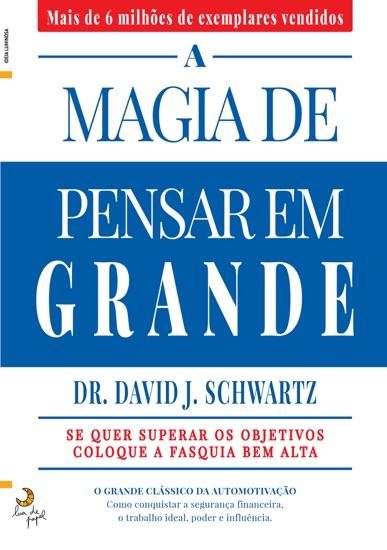 A Magia de Pensar em Grande by David J. Schwartz pdf download