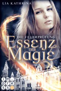 Essenz der Magie 2: Die Feuerprüfung - Lia Kathrina pdf download