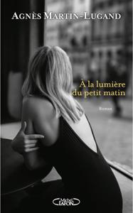 À la lumière du petit matin - Agnès Martin-Lugand pdf download