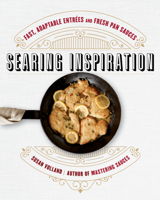 Searing Inspiration: Fast, Adaptable Entrées and Fresh Pan Sauces - Susan Volland pdf download