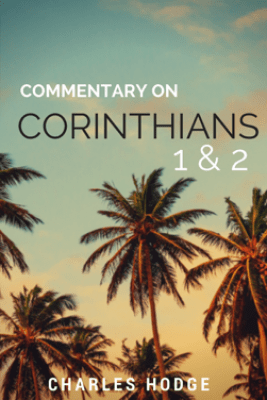 Commentary on 1 & 2 Corinthians (2 Volumes) - Charles Hodge