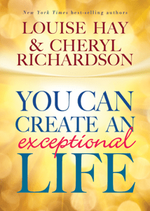 You Can Create an Exceptional Life - Louise Hay & Cheryl Richardson pdf download