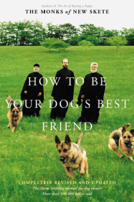 How to Be Your Dog's Best Friend - Monks of New Skete