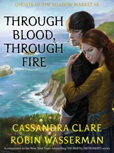 Through Blood, Through Fire - Cassandra Clare & Robin Wasserman pdf download