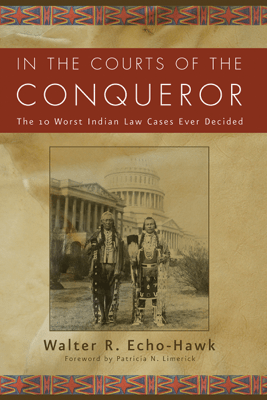 In the Courts of the Conquerer - Walter R. Echo-Hawk
