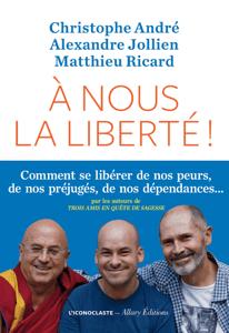 A nous la liberté ! - Christophe André, Alexandre Jollien & Matthieu Ricard pdf download