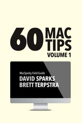 60 Mac Tips, Volume 1 - David Sparks & Brett Terpstra