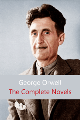 The Complete Novels (1984, Animal Farm, Burmese Days...) - George Orwell