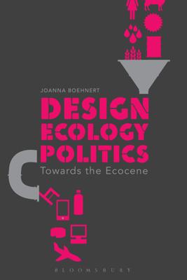 Design, Ecology, Politics - Joanna Boehnert