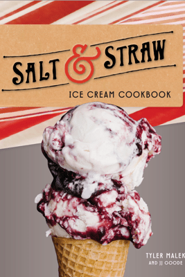 Salt & Straw Ice Cream Cookbook - Tyler Malek & JJ Goode