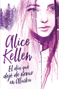 El día que dejó de nevar en Alaska - Alice Kellen pdf download