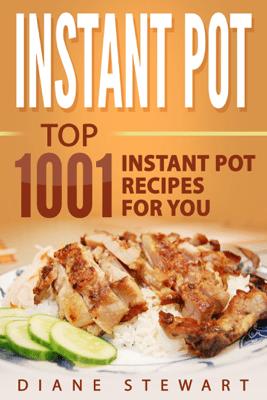 Instant Pot: Top 1001 Instant Pot Recipes For You - Diane Stewart