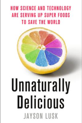 Unnaturally Delicious - Jayson Lusk