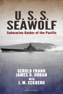 U.S.S. Seawolf: Submarine Raider of the Pacific - Gerold Frank, James D. Horan & J. M. Eckberg