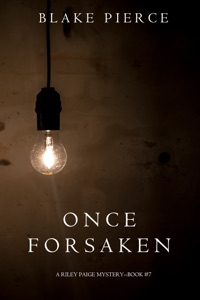 Once Forsaken (A Riley Paige Mystery—Book 7) - Blake Pierce pdf download