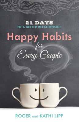 Happy Habits for Every Couple - Kathi Lipp & Roger Lipp pdf download