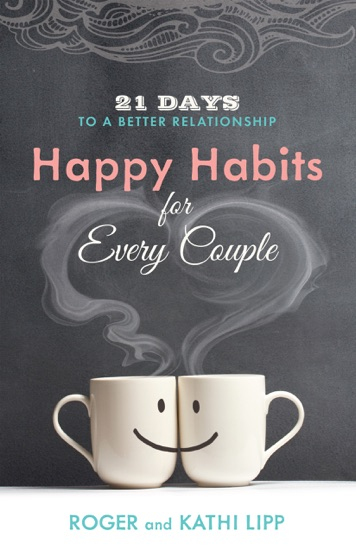 Happy Habits for Every Couple by Kathi Lipp & Roger Lipp PDF Download