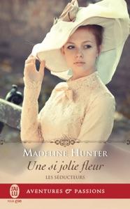 Les séducteurs (Tome 3) - Une si jolie fleur - Madeline Hunter pdf download