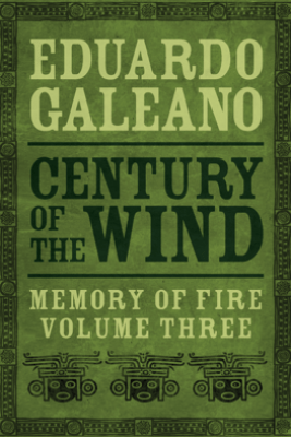 Century of the Wind - Eduardo Galeano