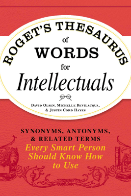 Roget's Thesaurus of Words for Intellectuals - David Olsen, Michelle Bevilacqua & Justin Cord Hayes