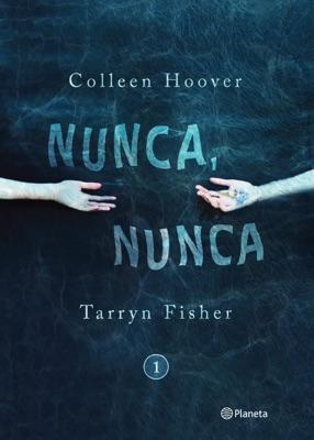 Nunca, nunca 1 - Colleen Hoover & Tarryn Fisher pdf download