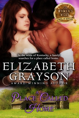 A Place Called Home (The Women's West Series, Book 3) - Elizabeth Grayson pdf download
