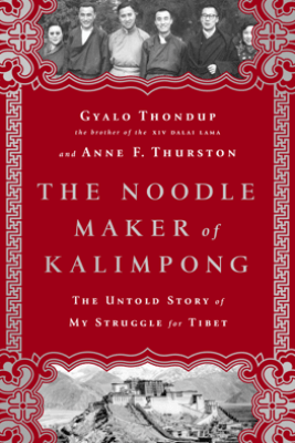 The Noodle Maker of Kalimpong - Gyalo Thondup & Anne F. Thurston